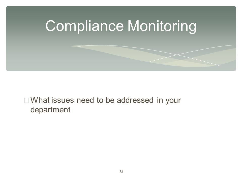 83 ∗ What issues need to be addressed in your department Compliance Monitoring