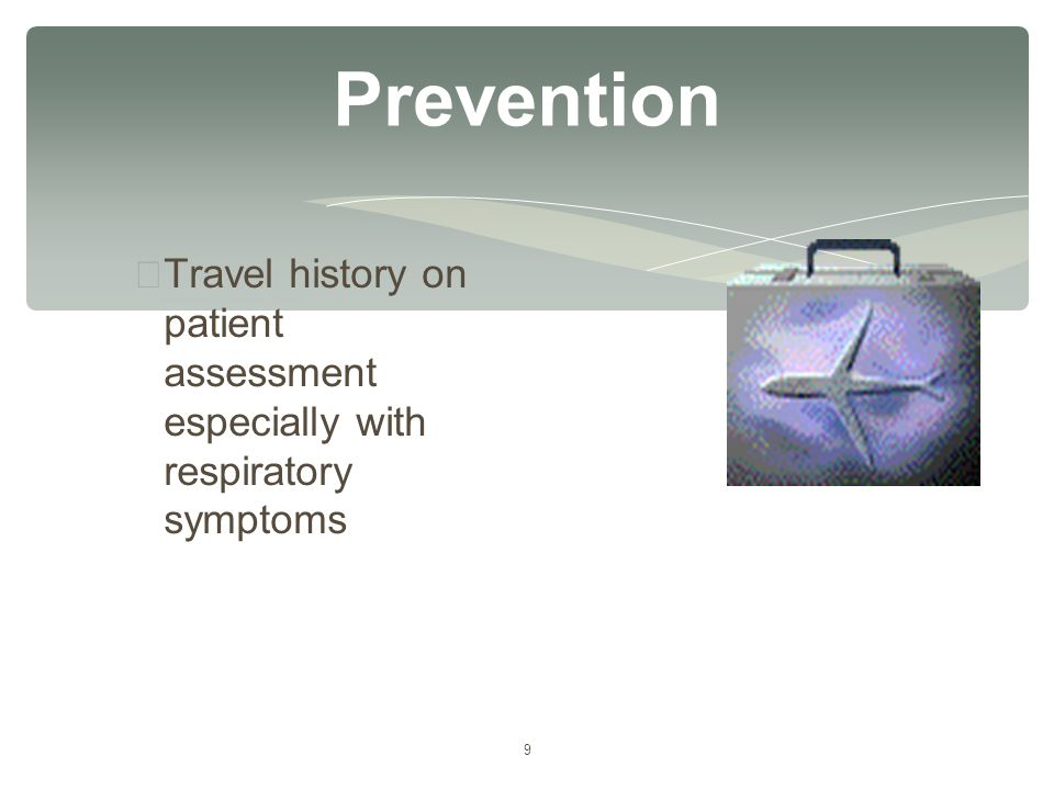 9 Prevention ∗ Travel history on patient assessment especially with respiratory symptoms