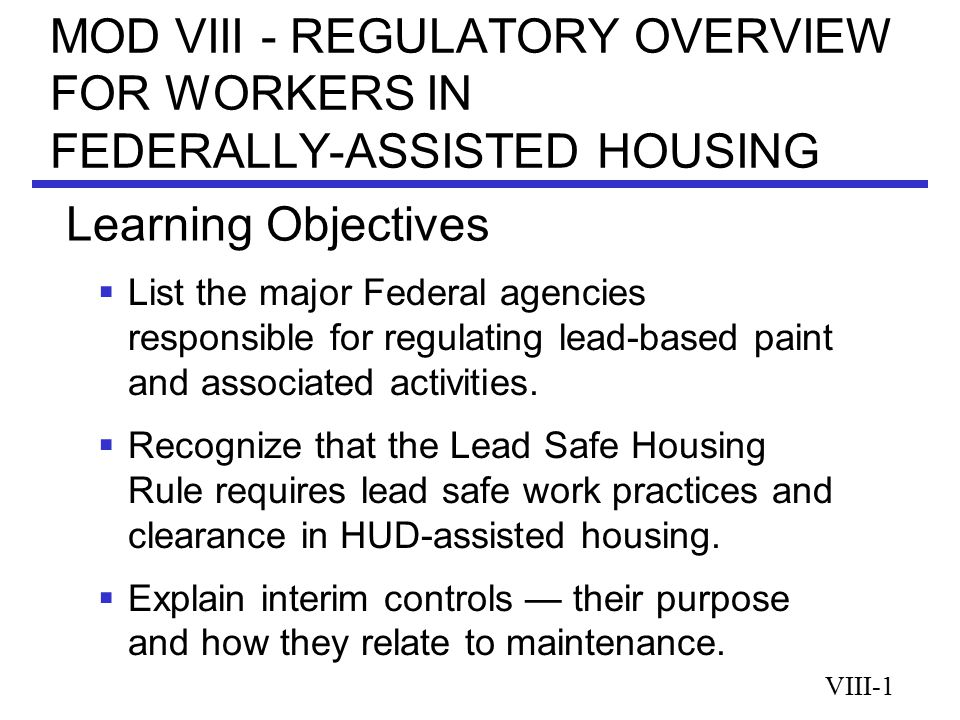 MOD VIII - REGULATORY OVERVIEW FOR WORKERS IN FEDERALLY-ASSISTED HOUSING  List the major Federal agencies responsible for regulating lead-based paint and associated activities.