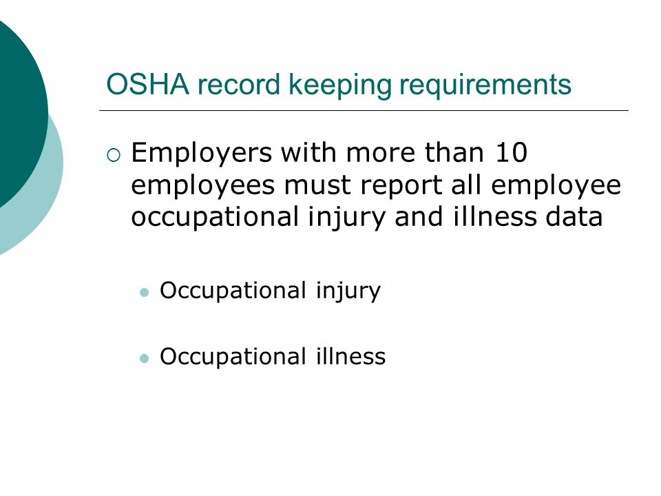 OSHA record keeping requirements  Employers with more than 10 employees must report all employee occupational injury and illness data Occupational in