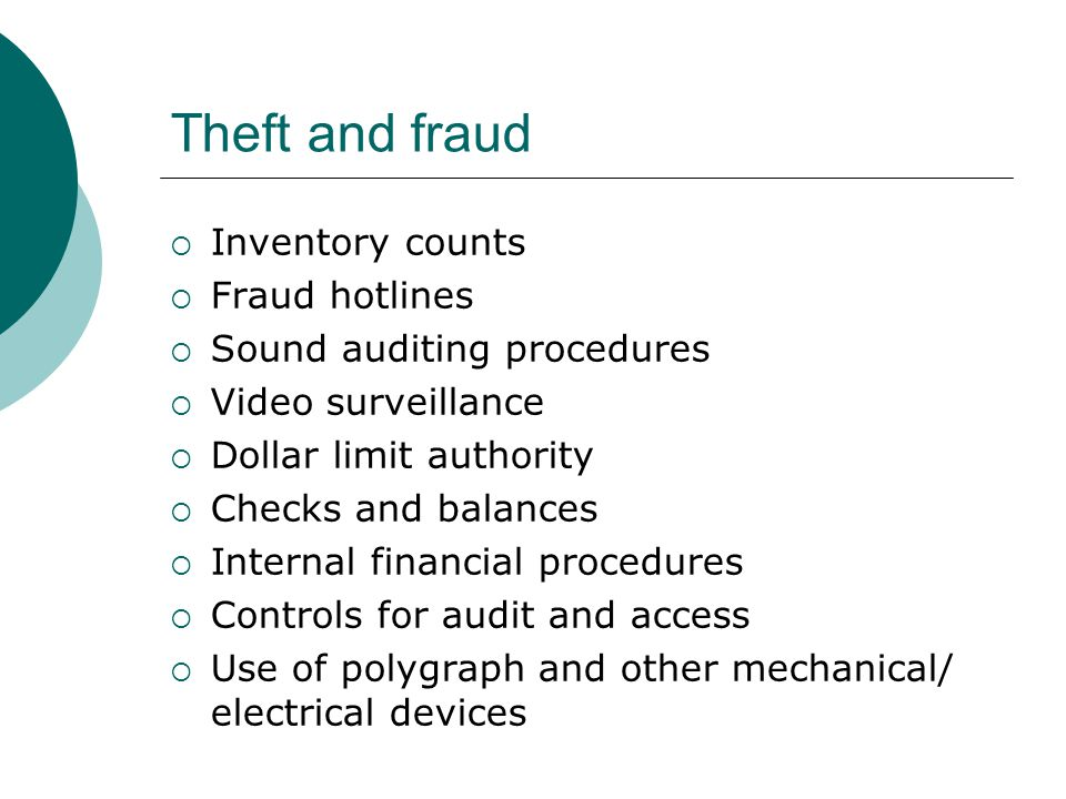 Theft and fraud  Inventory counts  Fraud hotlines  Sound auditing procedures  Video surveillance  Dollar limit authority  Checks and balances 