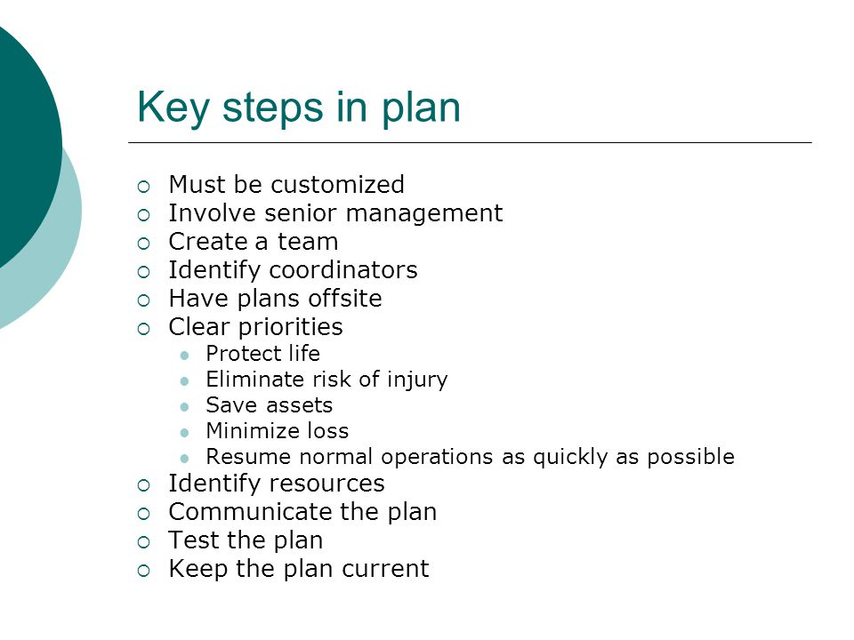 Key steps in plan  Must be customized  Involve senior management  Create a team  Identify coordinators  Have plans offsite  Clear priorities Pro