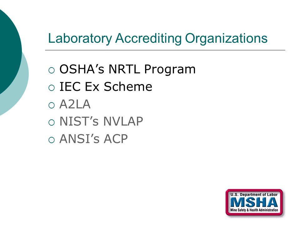 Laboratory Accrediting Organizations  OSHA's NRTL Program  IEC Ex Scheme  A2LA  NIST's NVLAP  ANSI's ACP