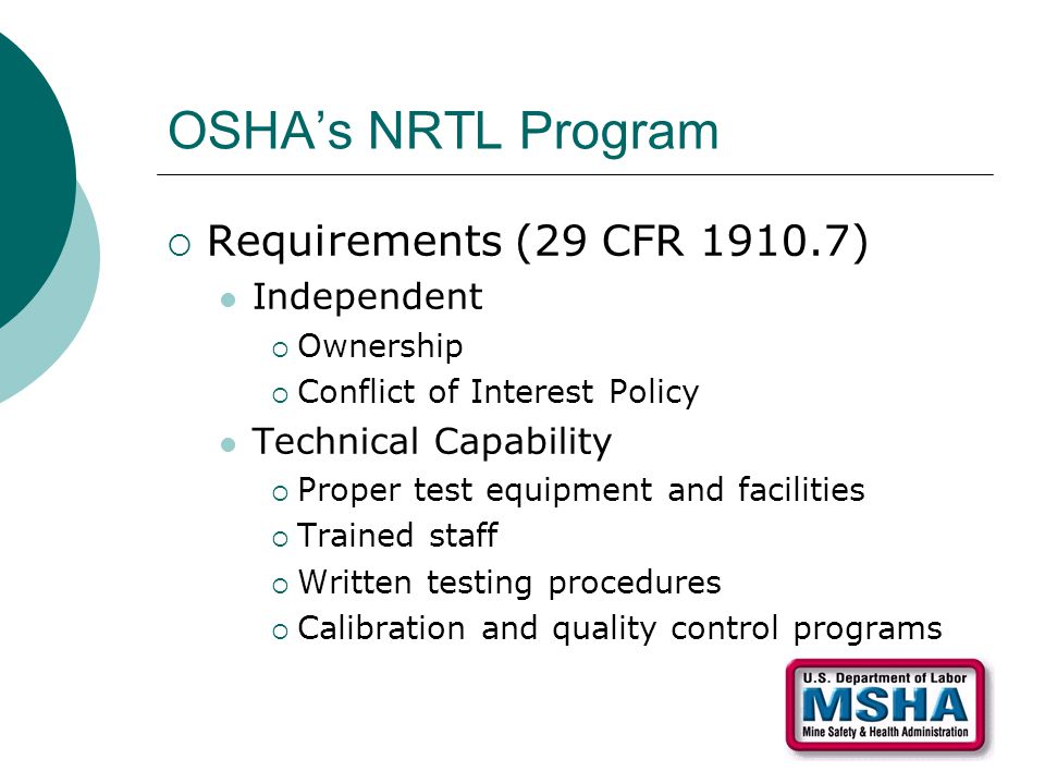 OSHA's NRTL Program  Requirements (29 CFR 1910.7) Independent  Ownership  Conflict of Interest Policy Technical Capability  Proper test equipment
