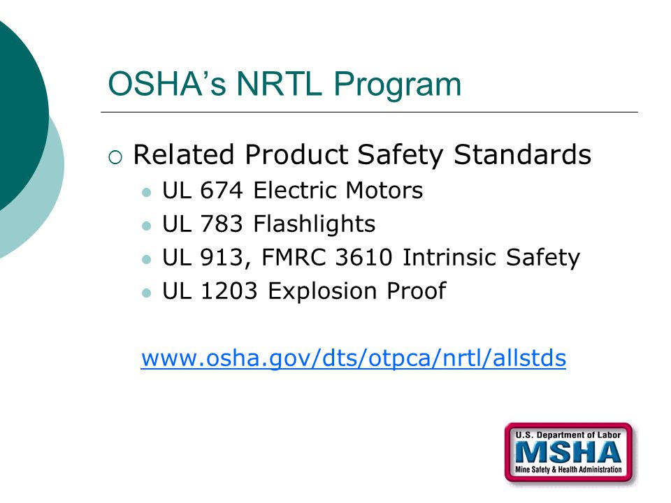 OSHA's NRTL Program  Related Product Safety Standards UL 674 Electric Motors UL 783 Flashlights UL 913, FMRC 3610 Intrinsic Safety UL 1203 Explosion Proof www.osha.gov/dts/otpca/nrtl/allstds