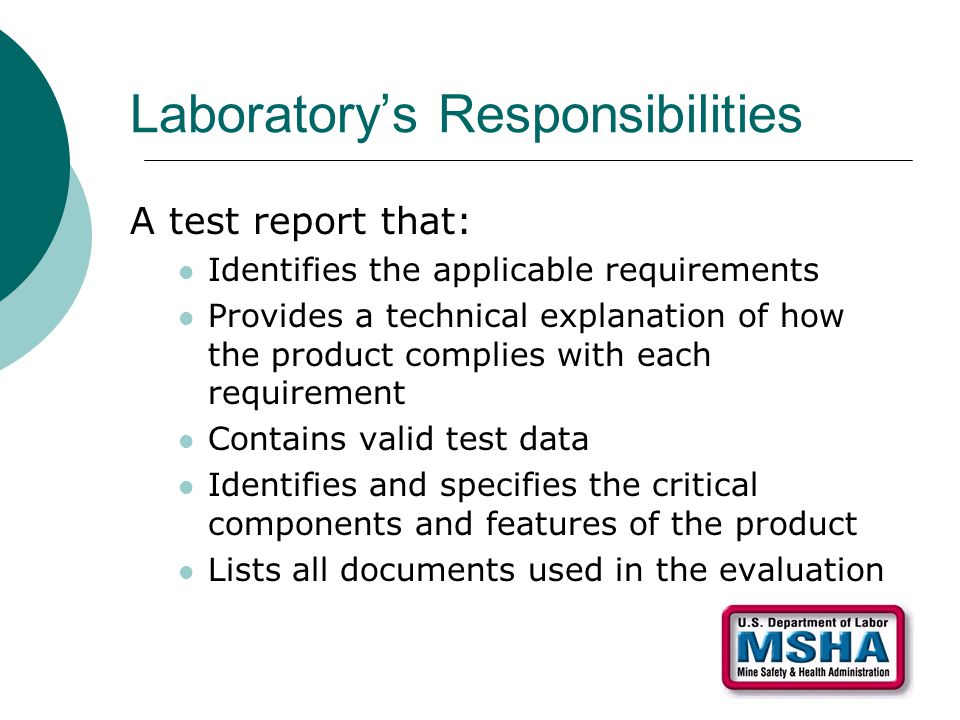 Laboratory's Responsibilities A test report that: Identifies the applicable requirements Provides a technical explanation of how the product complies with each requirement Contains valid test data Identifies and specifies the critical components and features of the product Lists all documents used in the evaluation