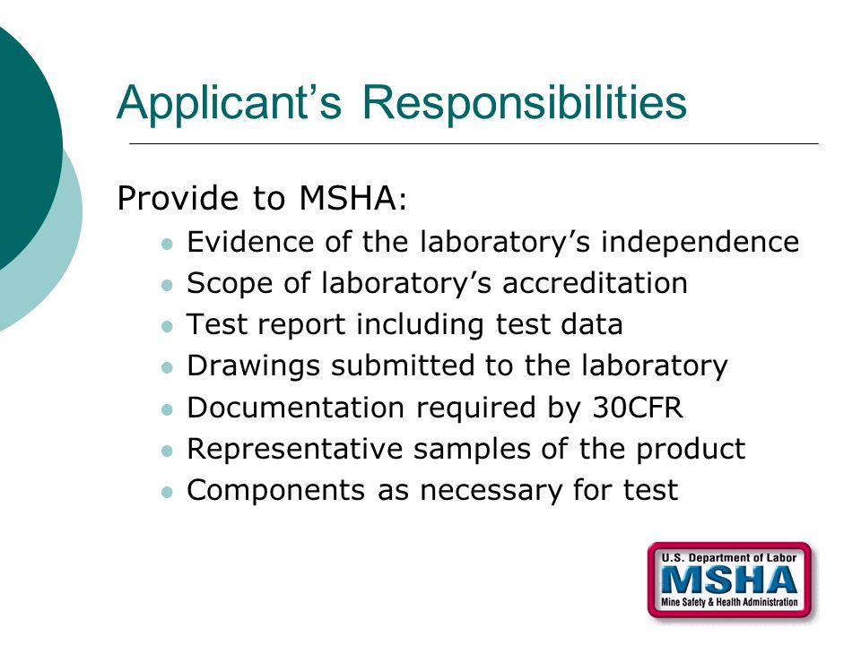 Applicant's Responsibilities Provide to MSHA : Evidence of the laboratory's independence Scope of laboratory's accreditation Test report including tes