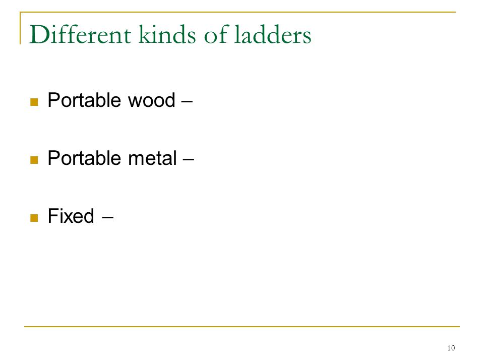 10 Different kinds of ladders Portable wood – Portable metal – Fixed –