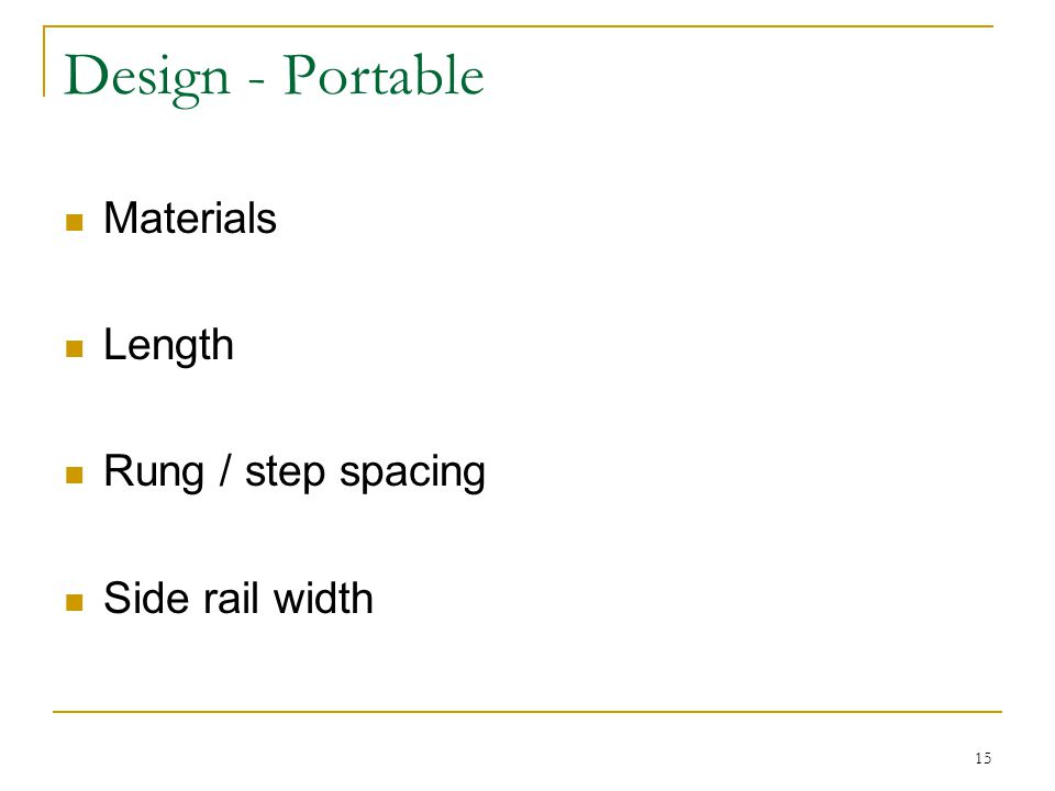 15 Design - Portable Materials Length Rung / step spacing Side rail width