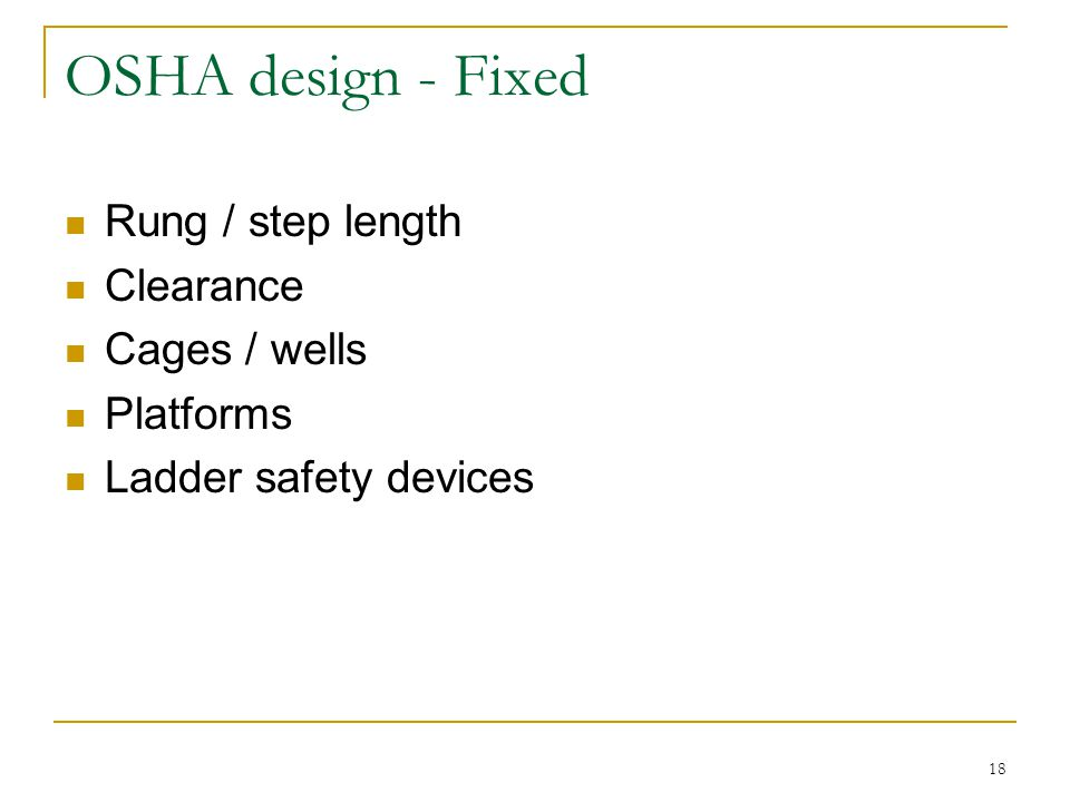 18 OSHA design - Fixed Rung / step length Clearance Cages / wells Platforms Ladder safety devices