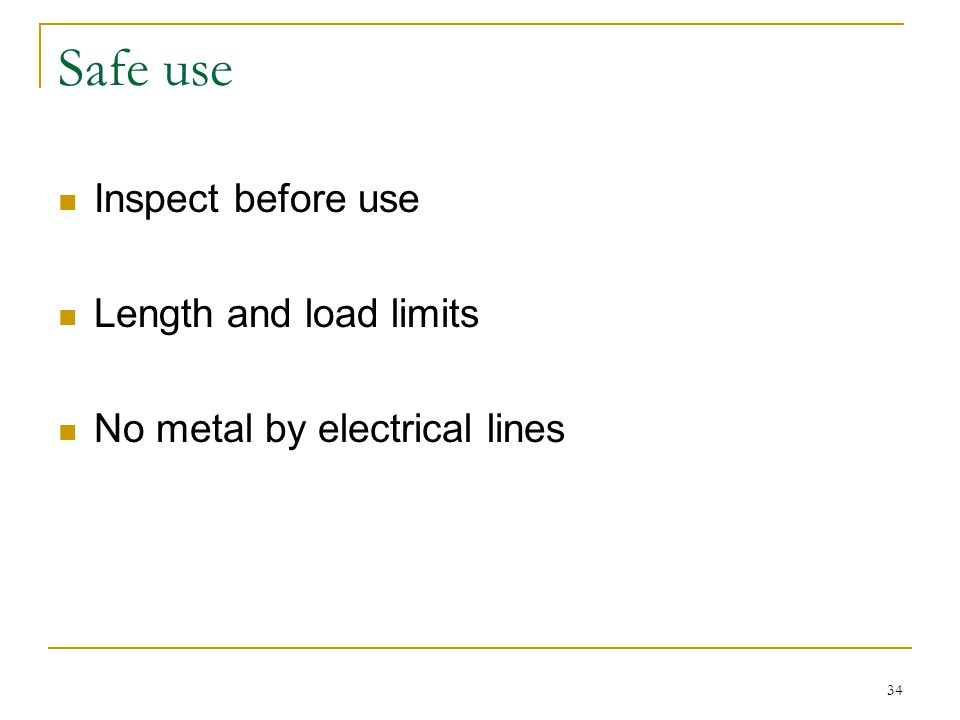 34 Safe use Inspect before use Length and load limits No metal by electrical lines