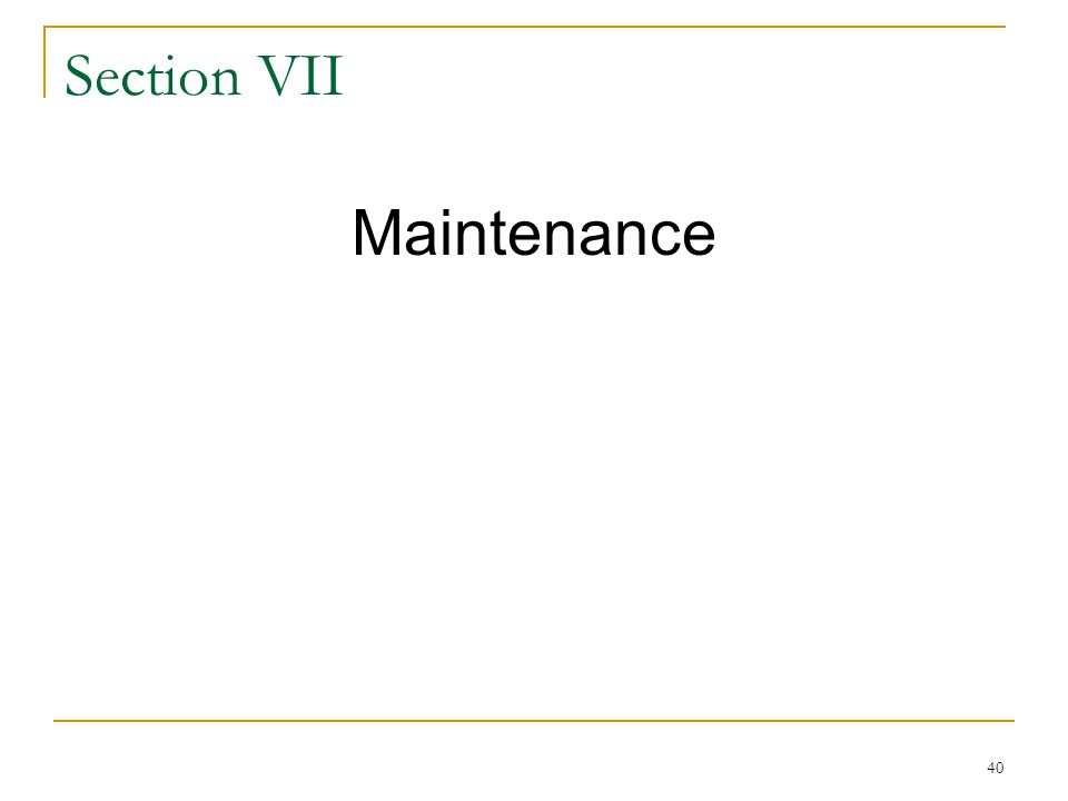 40 Section VII Maintenance