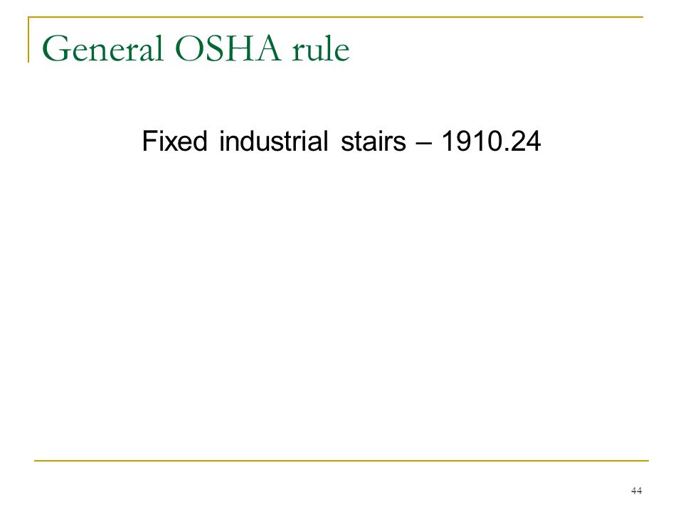 44 General OSHA rule Fixed industrial stairs – 1910.24