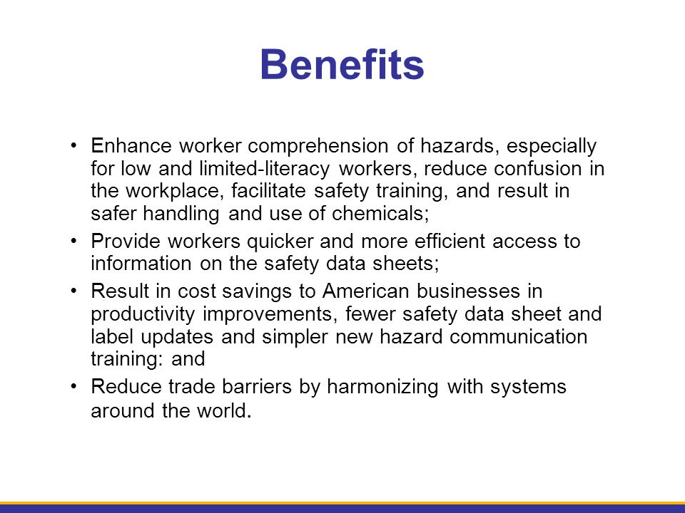 Enhance worker comprehension of hazards, especially for low and limited-literacy workers, reduce confusion in the workplace, facilitate safety trainin