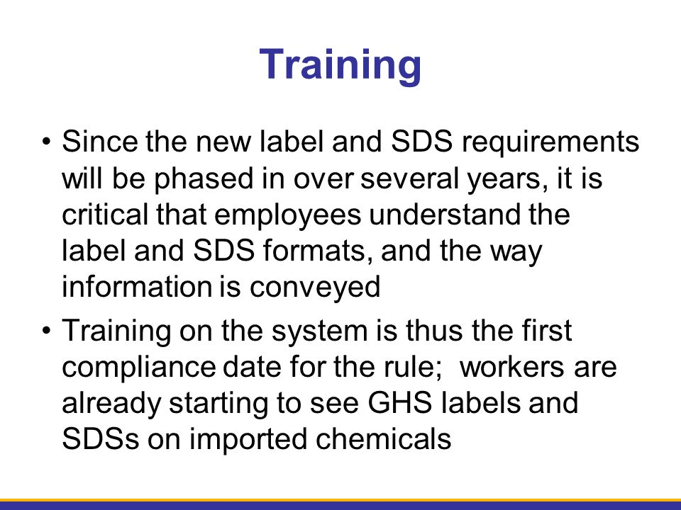 Since the new label and SDS requirements will be phased in over several years, it is critical that employees understand the label and SDS formats, and