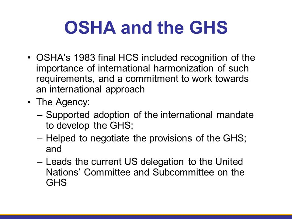 OSHA's 1983 final HCS included recognition of the importance of international harmonization of such requirements, and a commitment to work towards an
