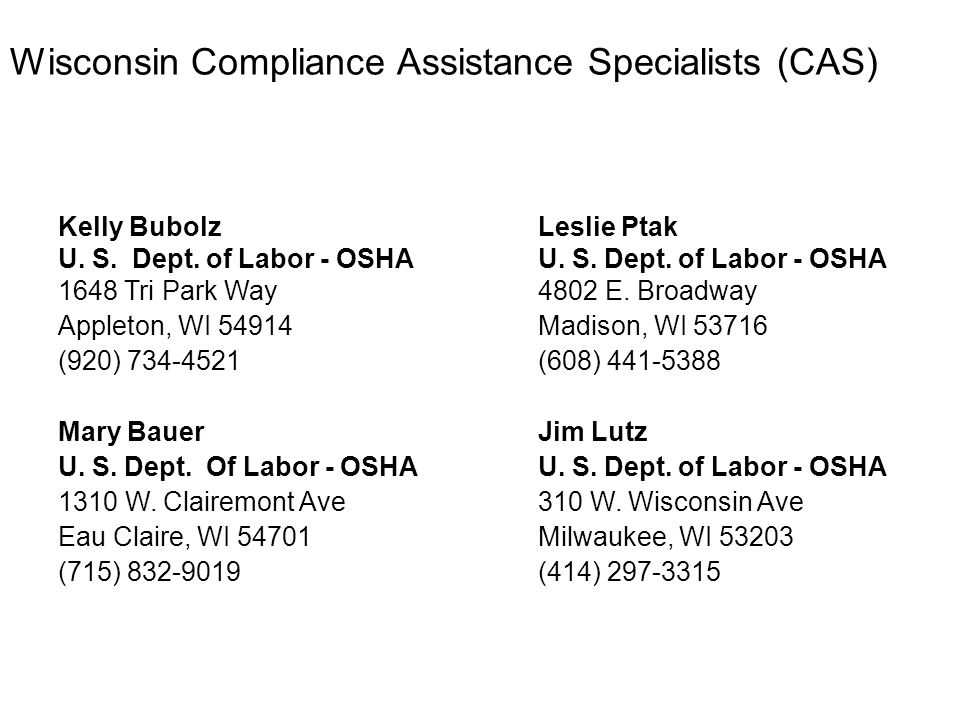 Wisconsin Compliance Assistance Specialists (CAS) Kelly BubolzLeslie Ptak U. S. Dept. of Labor - OSHAU. S. Dept. of Labor - OSHA 1648 Tri Park Way4802
