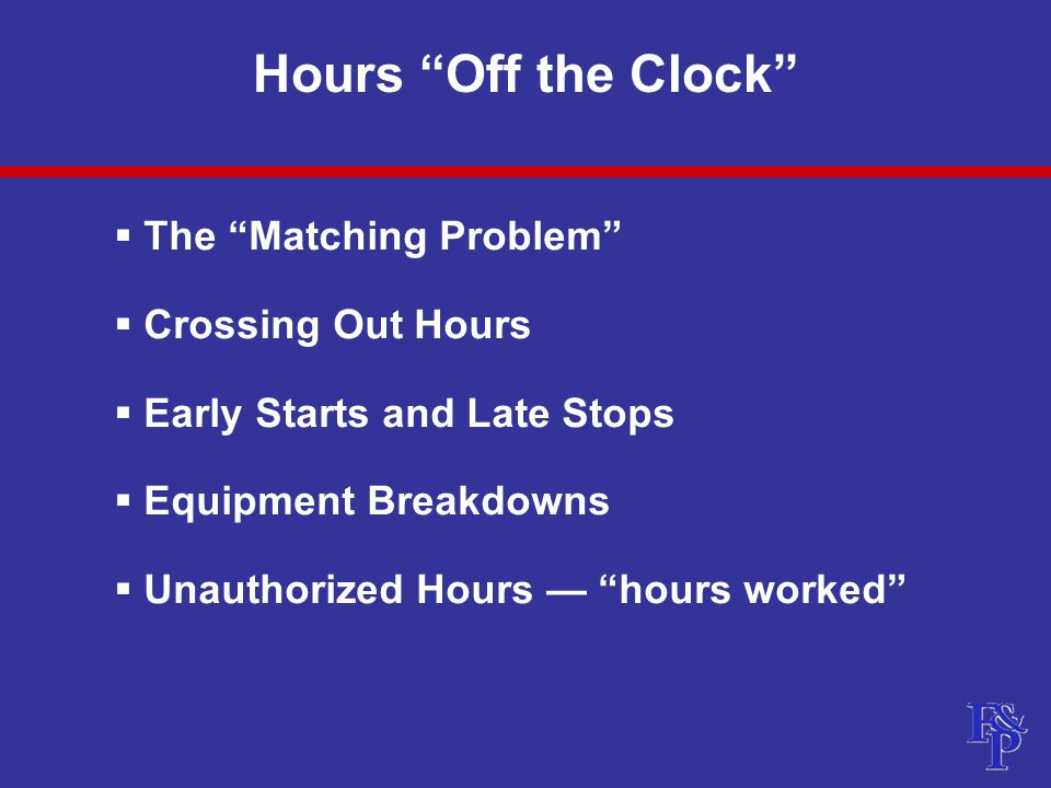 Hours Off the Clock  The Matching Problem  Crossing Out Hours  Early Starts and Late Stops  Equipment Breakdowns  Unauthorized Hours — hours worked