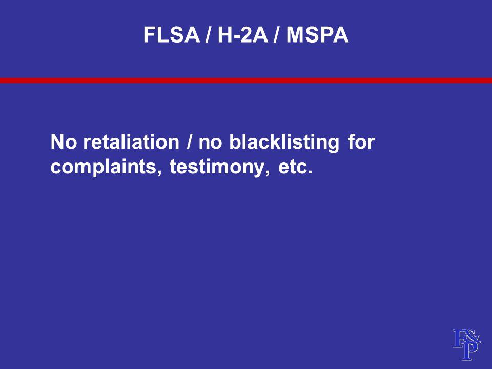 No retaliation / no blacklisting for complaints, testimony, etc. FLSA / H-2A / MSPA