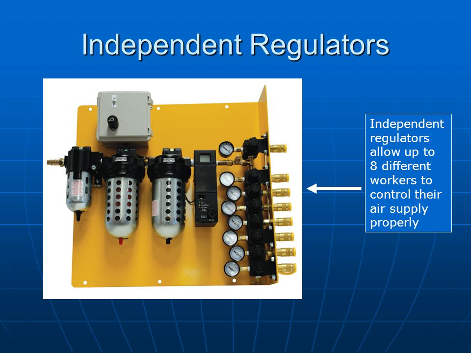 Independent Regulators Independent regulators allow up to 8 different workers to control their air supply properly