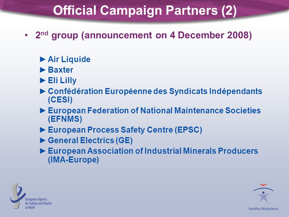 Official Campaign Partners (2) 2 nd group (announcement on 4 December 2008) ►Air Liquide ►Baxter ►Eli Lilly ►Confédération Européenne des Syndicats In