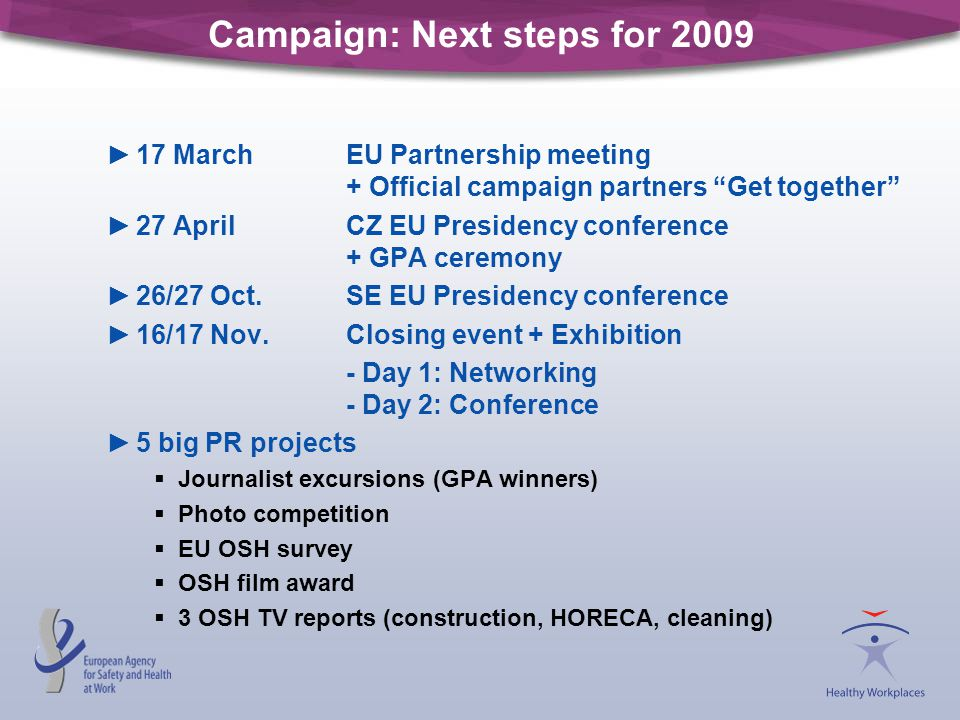 "Campaign: Next steps for 2009 ►17 MarchEU Partnership meeting + Official campaign partners ""Get together"" ►27 AprilCZ EU Presidency conference + GPA c"