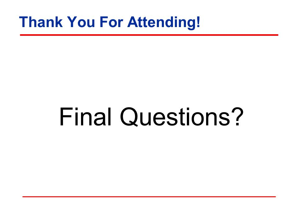 Thank You For Attending! Final Questions?