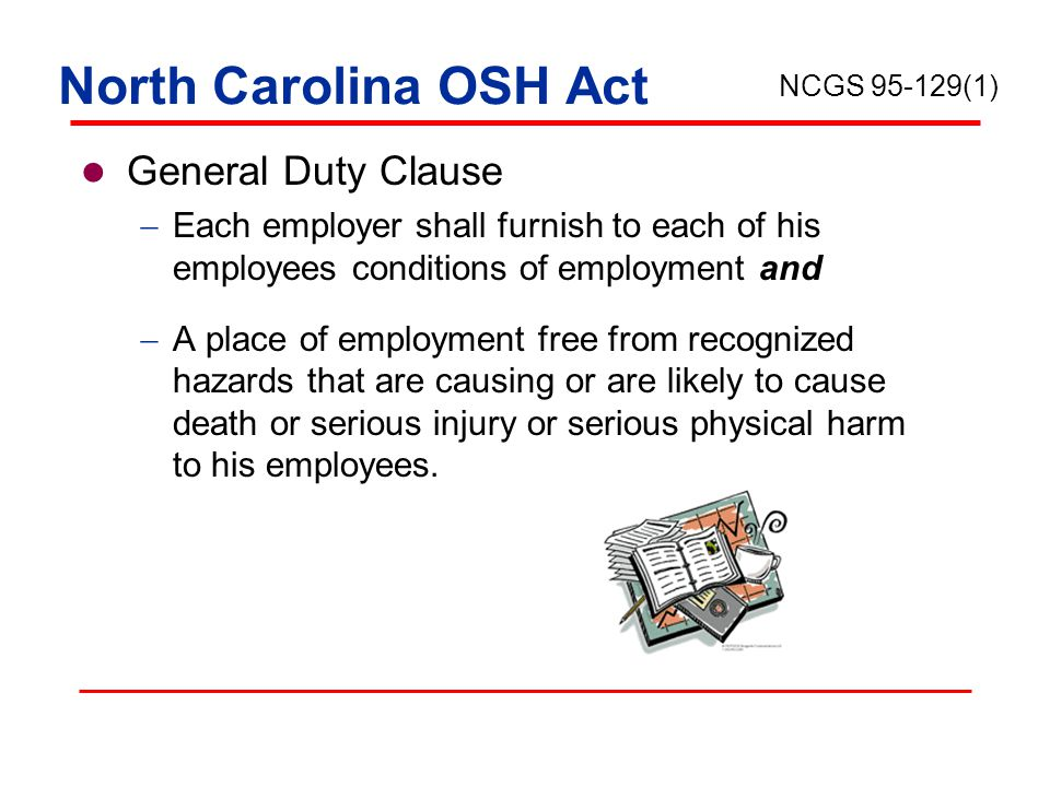 General Duty Clause citation if the employer failed to keep the workplace free of a hazard to which employees of that employer were exposed and:  The hazard was recognized in the industry,  The hazard was causing or likely to cause death or serious physical harm, and  There was a feasible and useful method to correct the hazard.