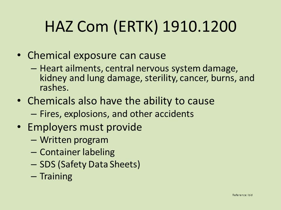 HAZ Com (ERTK) 1910.1200 Chemical exposure can cause – Heart ailments, central nervous system damage, kidney and lung damage, sterility, cancer, burns, and rashes.