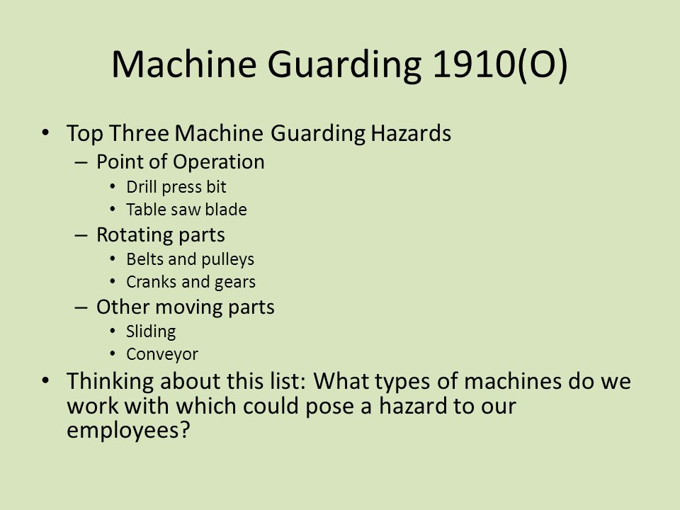 Machine Guarding 1910(O) Top Three Machine Guarding Hazards – Point of Operation Drill press bit Table saw blade – Rotating parts Belts and pulleys Cr