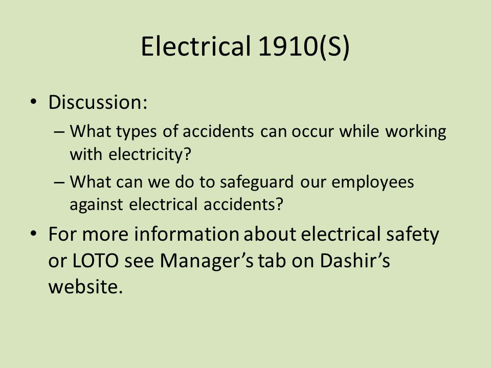Electrical 1910(S) Discussion: – What types of accidents can occur while working with electricity.