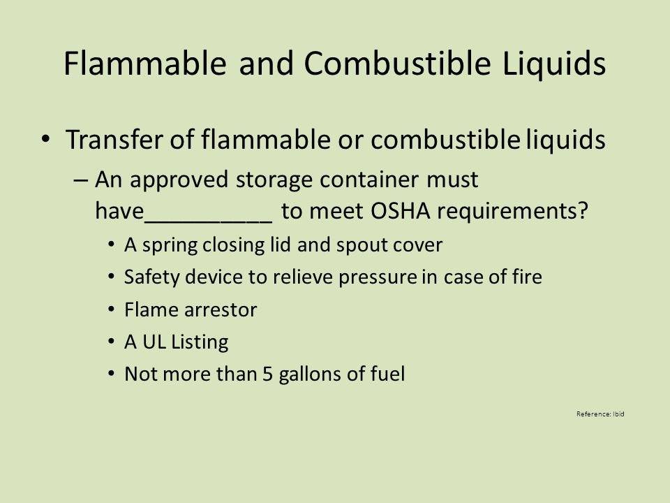 Flammable and Combustible Liquids Transfer of flammable or combustible liquids – An approved storage container must have__________ to meet OSHA requirements.