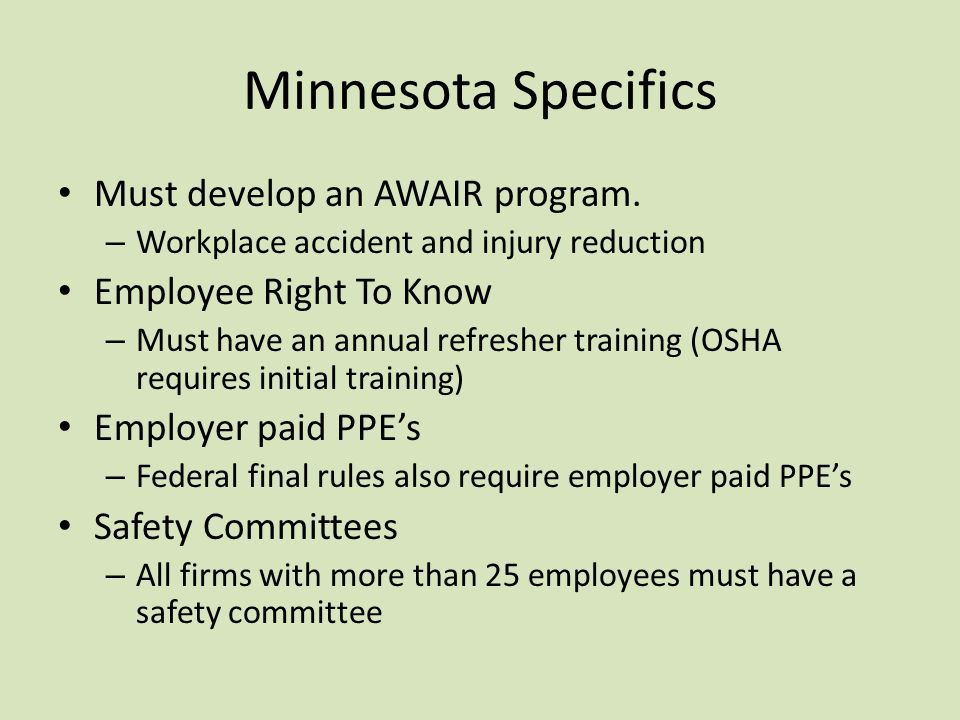 Minnesota Specifics (cont) Recordkeeping – Requires all employers to use OSHA 300 logs Confined Spaces – Adopted the use of permitting for all Minnesota workers Lockout / Tagout – MN has its own Lockout/Tagout procedures for construction industry.