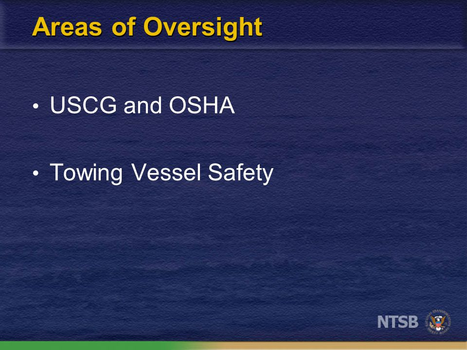 Areas of Oversight USCG and OSHA Towing Vessel Safety