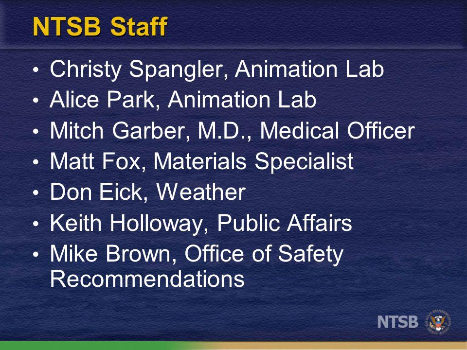 NTSB Staff Christy Spangler, Animation Lab Alice Park, Animation Lab Mitch Garber, M.D., Medical Officer Matt Fox, Materials Specialist Don Eick, Weat