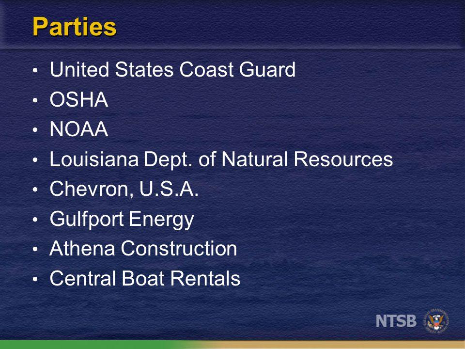 Parties United States Coast Guard OSHA NOAA Louisiana Dept. of Natural Resources Chevron, U.S.A. Gulfport Energy Athena Construction Central Boat Rent