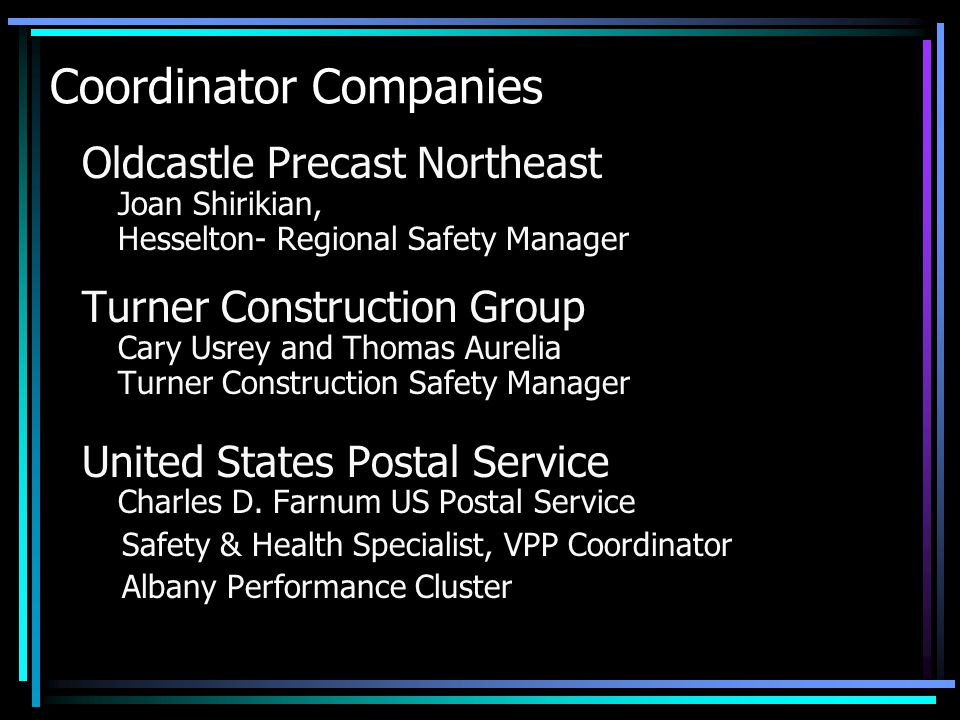 Oldcastle Precast Northeast Joan Shirikian, Hesselton- Regional Safety Manager Turner Construction Group Cary Usrey and Thomas Aurelia Turner Construction Safety Manager United States Postal Service Charles D.