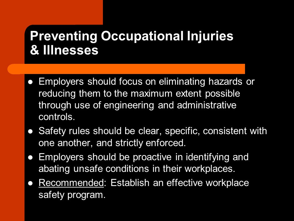 Responding to Workplace Injuries Employers should require that employees report all workplace injuries as soon as possible, so that treatment can be provided.
