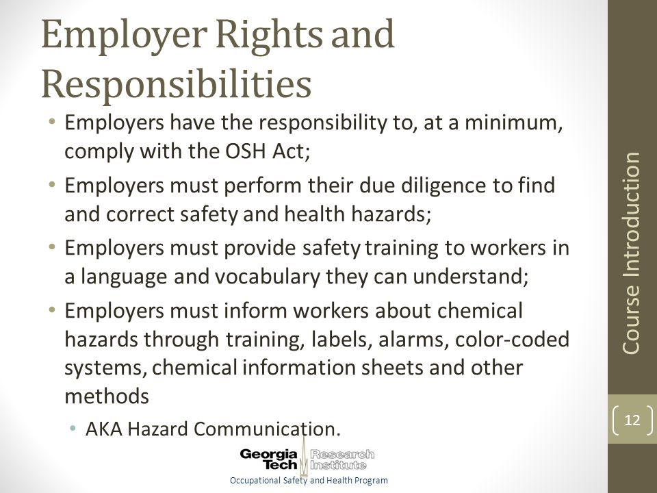 Occupational Safety and Health Program Employer Rights and Responsibilities Employers have the responsibility to, at a minimum, comply with the OSH Ac