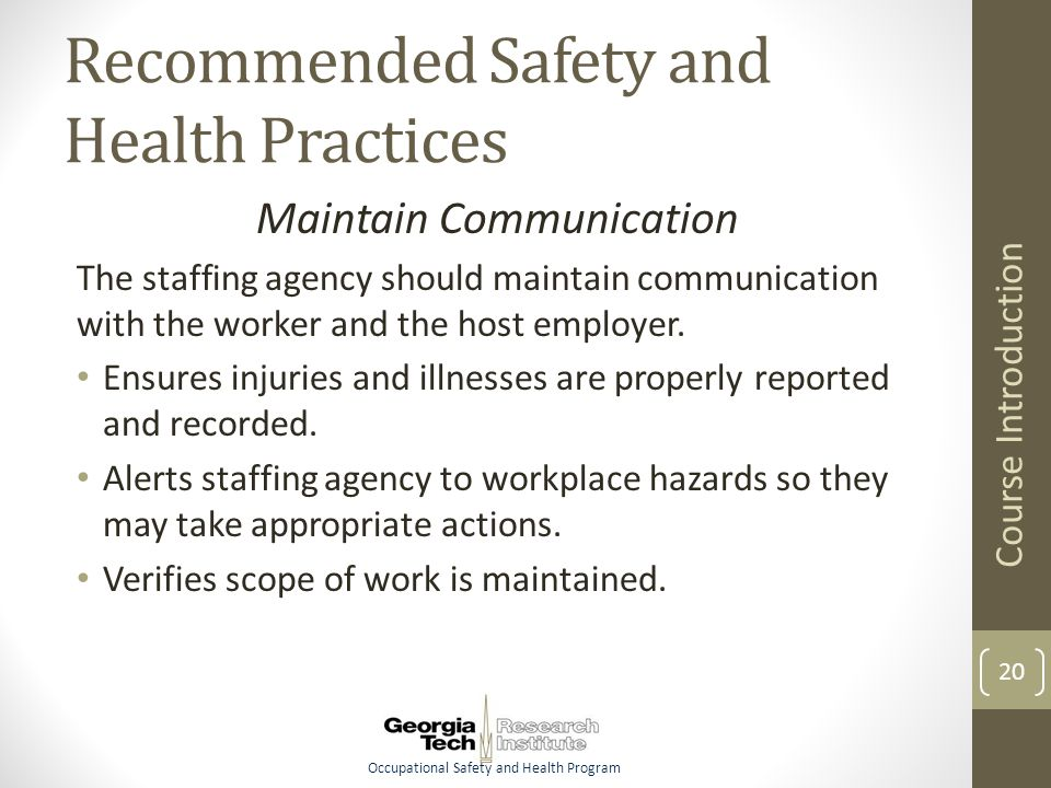 Occupational Safety and Health Program Recommended Safety and Health Practices Maintain Communication The staffing agency should maintain communication with the worker and the host employer.