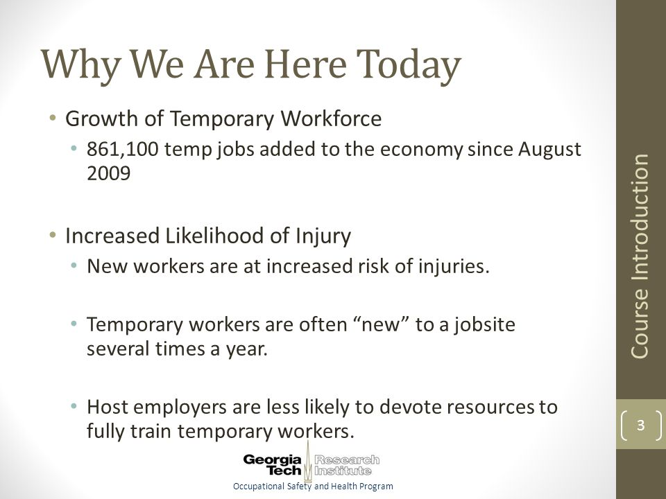 Occupational Safety and Health Program Why We Are Here Today Growth of Temporary Workforce 861,100 temp jobs added to the economy since August 2009 In