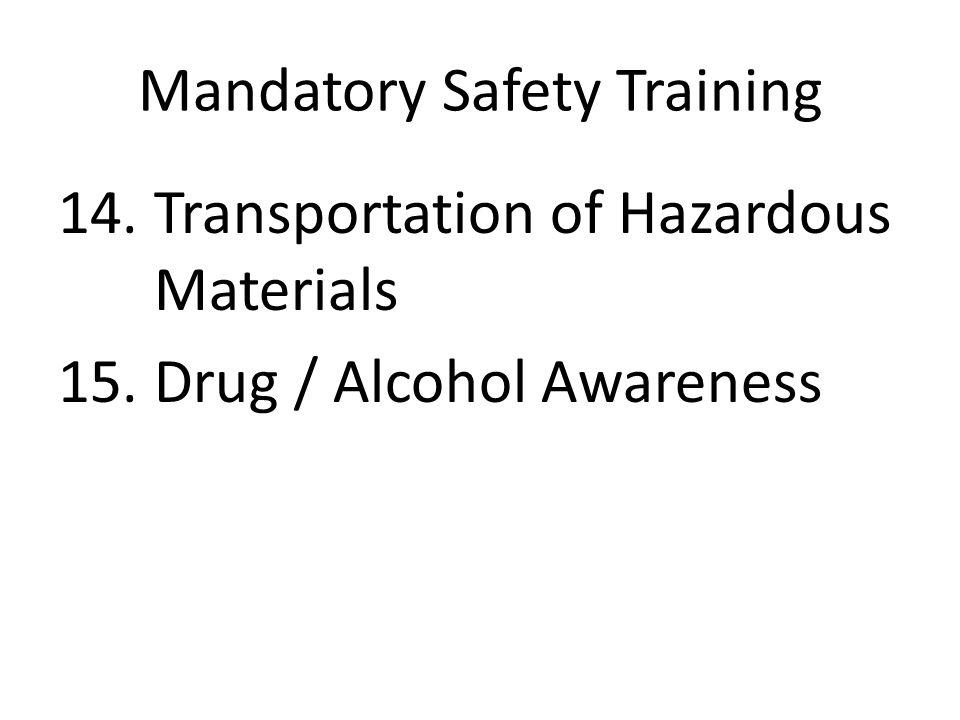 Mandatory Safety Training 14. Transportation of Hazardous Materials 15. Drug / Alcohol Awareness