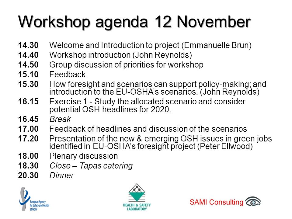 Workshop agenda 13 November 09.00 Introduction to Day 2 09.10 Exercise 2 – What are the future OSH challenges and opportunities in each scenario.