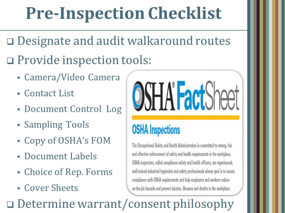  Designate and audit walkaround routes  Provide inspection tools:  Camera/Video Camera  Contact List  Document Control Log  Sampling Tools  Copy of OSHA's FOM  Document Labels  Choice of Rep.