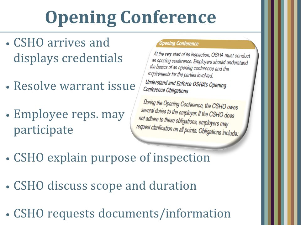 Opening Conference CSHO arrives and displays credentials Resolve warrant issue Employee reps. may participate CSHO explain purpose of inspection CSHO