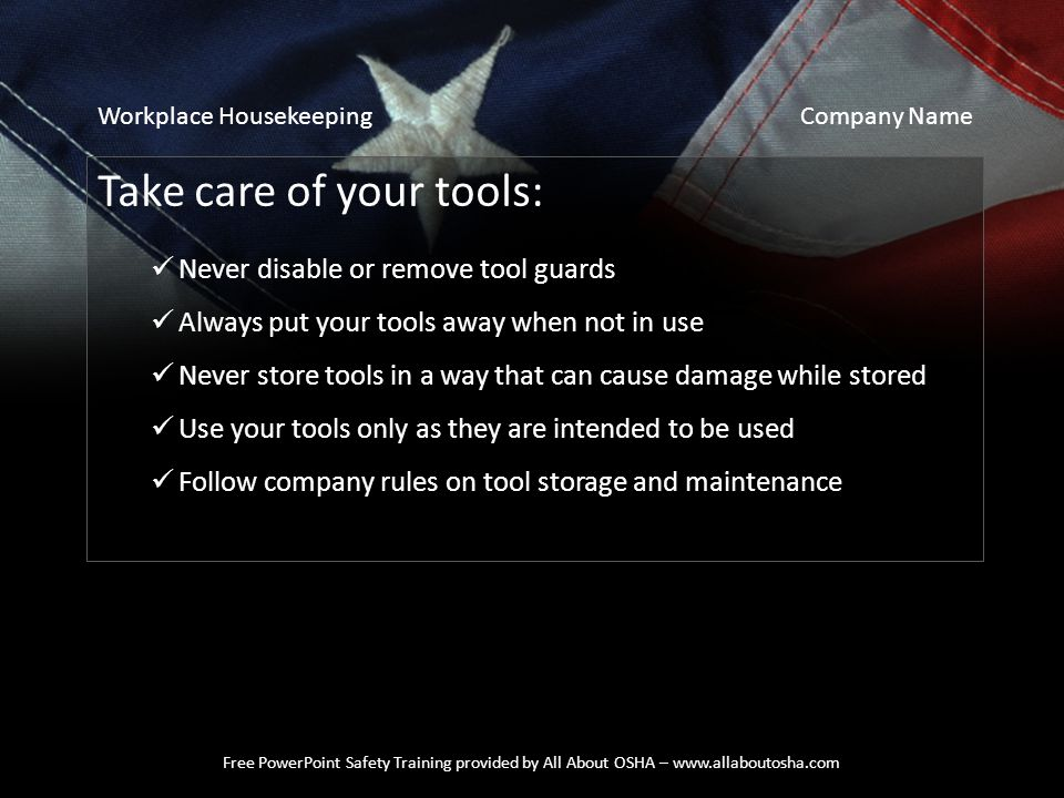 Free PowerPoint Safety Training provided by All About OSHA – www.allaboutosha.com Take care of your tools: Never disable or remove tool guards Always