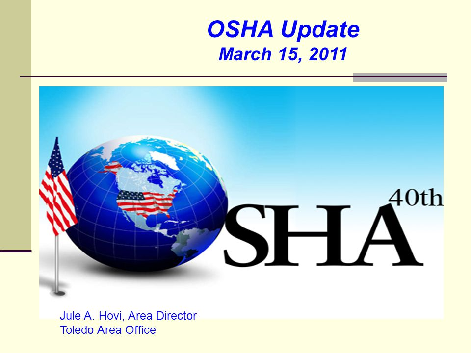 OSHA Update March 15, 2011 Jule A. Hovi, Area Director Toledo Area Office