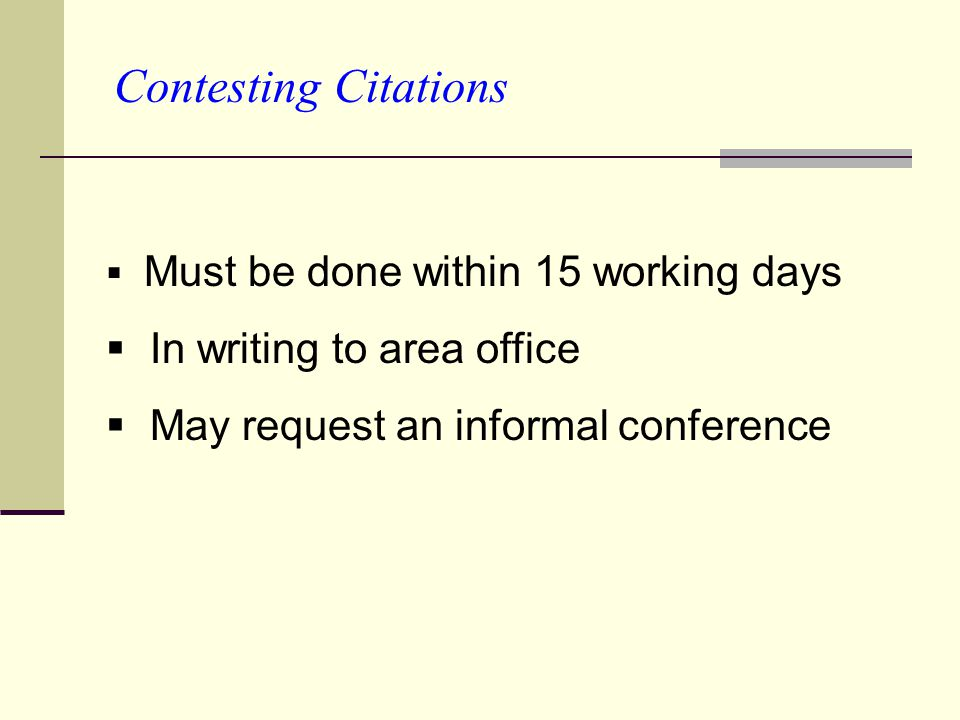 Contesting Citations  Must be done within 15 working days  In writing to area office  May request an informal conference