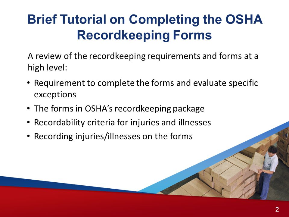 Brief Tutorial on Completing the OSHA Recordkeeping Forms Requirement to complete the forms and evaluate specific exceptions The forms in OSHA's recor