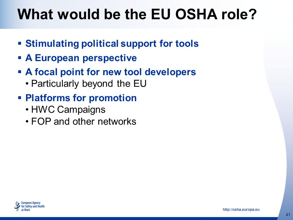 http://osha.europa.eu 41 What would be the EU OSHA role.